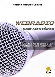 Baixar Webradio sem Misterio: Aprenda todos os passos para a montagem de uma emissora online pdf, epub, eBook