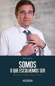 Baixar Somos o que escolhemos ser: Biografia de Pedro Passos Coelho pdf, epub, eBook