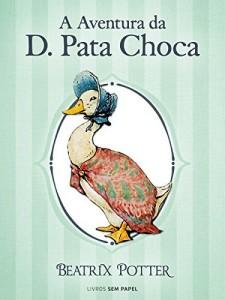Baixar A Aventura da D. Pata Choca (Coleção Beatrix Potter Livro 12) pdf, epub, ebook