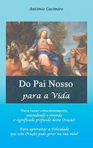 Baixar Do Pai Nosso para a Vida (Versão em Português de Portugal) (Colecção – É sempre possível viver cada instante em Felicidade: ter Vida!) pdf, epub, eBook
