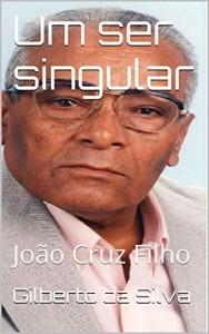 Baixar Um ser singular: João Cruz Filho pdf, epub, eBook