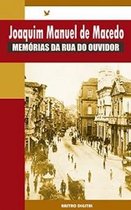Baixar Memórias da Rua do Ouvidor – Joaquim Manuel de Macedo (com notas, biografia e ilustrações) pdf, epub, eBook