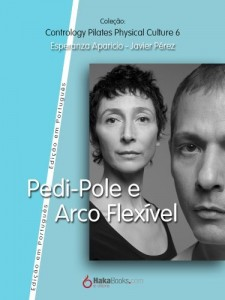 Baixar Pedi-Pole e Arco Fléxivel (Contrology Pilates Phisycal Collection Livro 6) pdf, epub, ebook