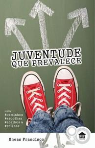 Baixar Juventude que prevalece: Sobre caminhos, escolhas, atalhos & trilhas pdf, epub, eBook