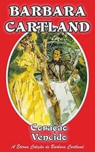 Baixar 16. Coracao Vencido (A Eterna Coleção de Barbara Cartland) pdf, epub, eBook
