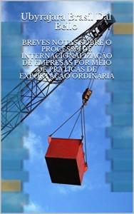 Baixar BREVES NOTAS SOBRE O PROCESSO DE INTERNACIONALIZAÇÃO DE EMPRESAS POR MEIO DE PRÁTICAS DE EXPORTAÇÃO ORDINÁRIA pdf, epub, eBook