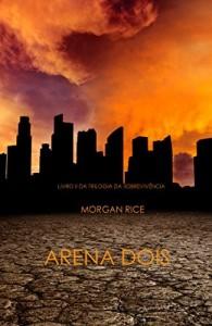 Baixar Arena Dois (Livro 2 Da Trilogia Da Sobrevivência) pdf, epub, eBook