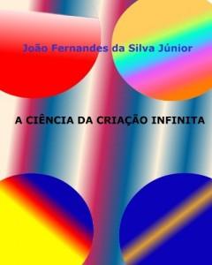 Baixar A CIÊNCIA DA CRIAÇÃO INFINITA pdf, epub, ebook