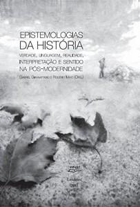 Baixar Epistemologias da história: verdade, linguagem, realidade, interpretação e sentido na pós-modernidade pdf, epub, eBook