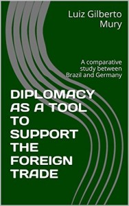 Baixar DIPLOMACY AS A SUPPORT TO FOREIGN TRADE: A comparative study between Brazil and Germany pdf, epub, eBook