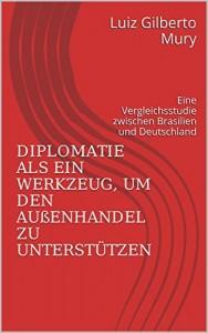 Baixar Diplomatie als Unterstützung für den Außenhandel: Eine Vergleichsstudie zwischen Brasilien und Deutschland pdf, epub, eBook