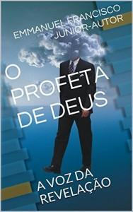Baixar O PROFETA DE DEUS: A VOZ DA REVELAÇÃO pdf, epub, eBook