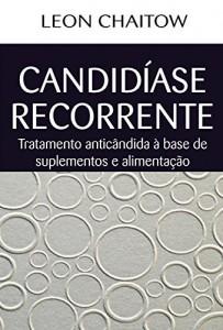 Baixar Candidíase Recorrente: Tratamento anticândida à base de suplementos e alimentação pdf, epub, ebook