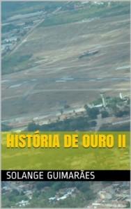 Baixar HISTÓRIA DE OURO II (SÉRIE FORÇA AÉREA BRASILEIRA / COLEÇÃO NO FINAL DO ARCO ÍRIS Livro 3) pdf, epub, eBook