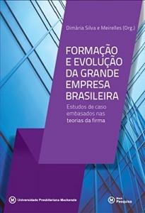 Baixar Formação e evolução da grande empresa brasileira: estudos de caso embasados nas teorias da firma pdf, epub, eBook