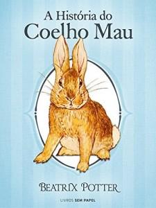 Baixar A História do Coelho Mau (Coleção Beatrix Potter Livro 9) pdf, epub, ebook