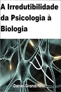 Baixar A Irredutibilidade da Psicologia à Biologia pdf, epub, ebook