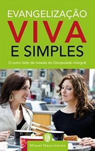 Baixar Evangelização viva e simples: O outro lado da moeda do discipulado integral pdf, epub, eBook