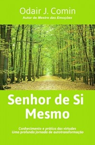 Baixar SENHOR DE SI MESMO : Conhecimento e prática das virtudes. Uma profunda jornada de autotransformação. pdf, epub, eBook
