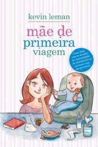 Baixar Mãe de primeira viagem – Como lidar com os desafios da maternidade – do nascimento ao primeiro ano da pré-escola: 1 pdf, epub, eBook