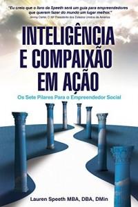 Baixar Inteligência E Compaixão Em Ação: Os Sete Pilares Para o Empreendedor Social pdf, epub, eBook