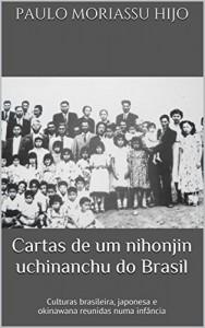 Baixar Cartas de um nihonjin uchinanchu do Brasil: Culturas brasileira, japonesa e okinawana reunidas numa infância pdf, epub, eBook