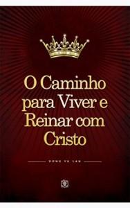 Baixar O Caminho para Viver e Reinar com Cristo pdf, epub, eBook