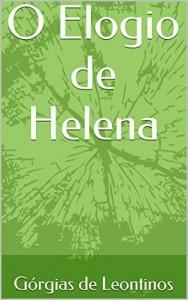 Baixar Apresentação e Tradução do Elogio de Helena de Górgias de Leontinos pdf, epub, ebook