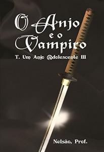 Baixar O Anjo e o Vampiro T. Um Anjo @dolescente III pdf, epub, eBook