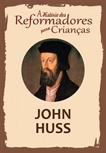 Baixar Coleção – A História dos Reformadores para Crianças: John Huss pdf, epub, eBook