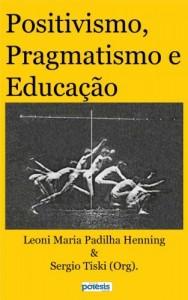 Baixar POSITIVISMO, PRAGMATISMO E EDUCAÇÃO pdf, epub, eBook