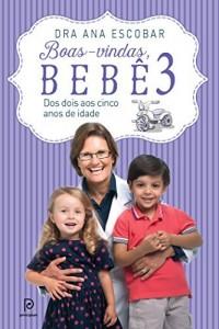 Baixar Boas-vindas, bebê 3: Dos dois aos cinco anos de idade pdf, epub, ebook