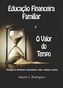 Baixar O Valor do Tempo e da Educação Financeira Familiar: Tempo e dinheiro perdidos não voltam mais! pdf, epub, eBook