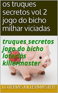 Baixar os truques secretos vol 2 jogo do bicho milhar viciadas: truques secretos jogo do bicho loterias killermaster (tabela jogo do bicho vol 10 milhar viciadas) pdf, epub, eBook