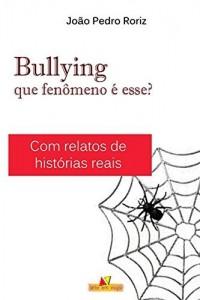 Baixar Bullying – Que fenômeno é esse?: Com relatos de histórias reais pdf, epub, eBook