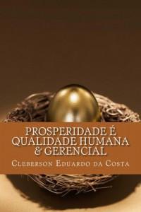 Baixar PROSPERIDADE É QUALIDADE HUMANA & GERENCIAL pdf, epub, ebook