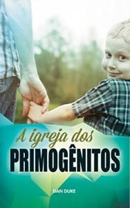 Baixar A Igreja dos Primogênitos pdf, epub, eBook