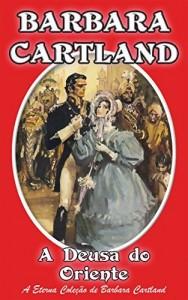 Baixar 14. A Deusa do Oriente (A Eterna Coleção de Barbara Cartland) pdf, epub, eBook