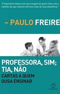 Baixar Professora, sim; Tia, não: Cartas a quem ousa ensinar pdf, epub, ebook