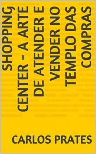 Baixar SHOPPING CENTER – A ARTE DE ATENDER E VENDER NO TEMPLO DAS COMPRAS pdf, epub, eBook