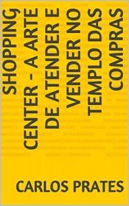 Baixar SHOPPING CENTER – A ARTE DE ATENDER E VENDER NO TEMPLO DAS COMPRAS pdf, epub, ebook