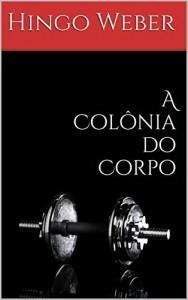 Baixar A Colônia do Corpo pdf, epub, eBook
