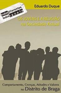 Baixar Os Jovens e a Religião na Sociedade Actual. Comportamentos, Crenças, Atitudes e Valores no Distrito de Braga pdf, epub, eBook