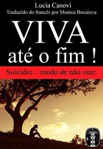 Baixar VIVA ATÉ O FIM: Suicídio, modo de não usar. pdf, epub, ebook
