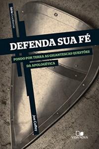 Baixar Defenda sua fé: Pondo em terra as gigantescas questões da apologética (Cruciforme) pdf, epub, ebook