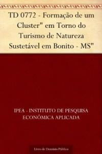 """Baixar TD 0772 – Formação de um Cluster"""" em Torno do Turismo de Natureza Sustetável em Bonito – MS"""" pdf, epub, eBook"""