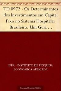 Baixar TD 0972 – Os Determinantes dos Investimentos em Capital Fixo no Sistema Hospitalar Brasileiro: Um Guia Metodológico… pdf, epub, eBook