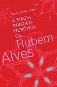 Baixar A magia erótico-herética de Rubem Alves pdf, epub, eBook