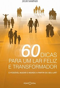 Baixar 60 Dicas Para Um Lar Feliz E Transformador: É possível mudar o mundo a partir do seu lar? pdf, epub, eBook