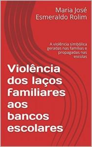 Baixar Violência dos laços familiares aos bancos escolares: A violência simbólica geradas nas famílias e propagadas nas escolas pdf, epub, ebook